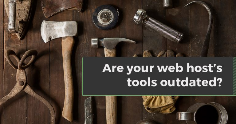 "An image of hardware tools with the words ""Are your web host's tools outdated?"""