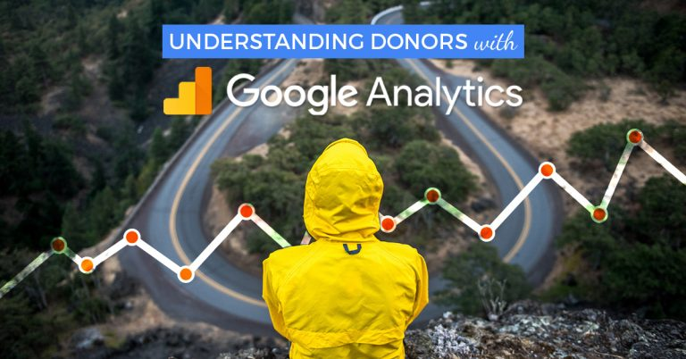 With Google Analytics, you have readily available tools that can help you build compelling content and understand your donors.