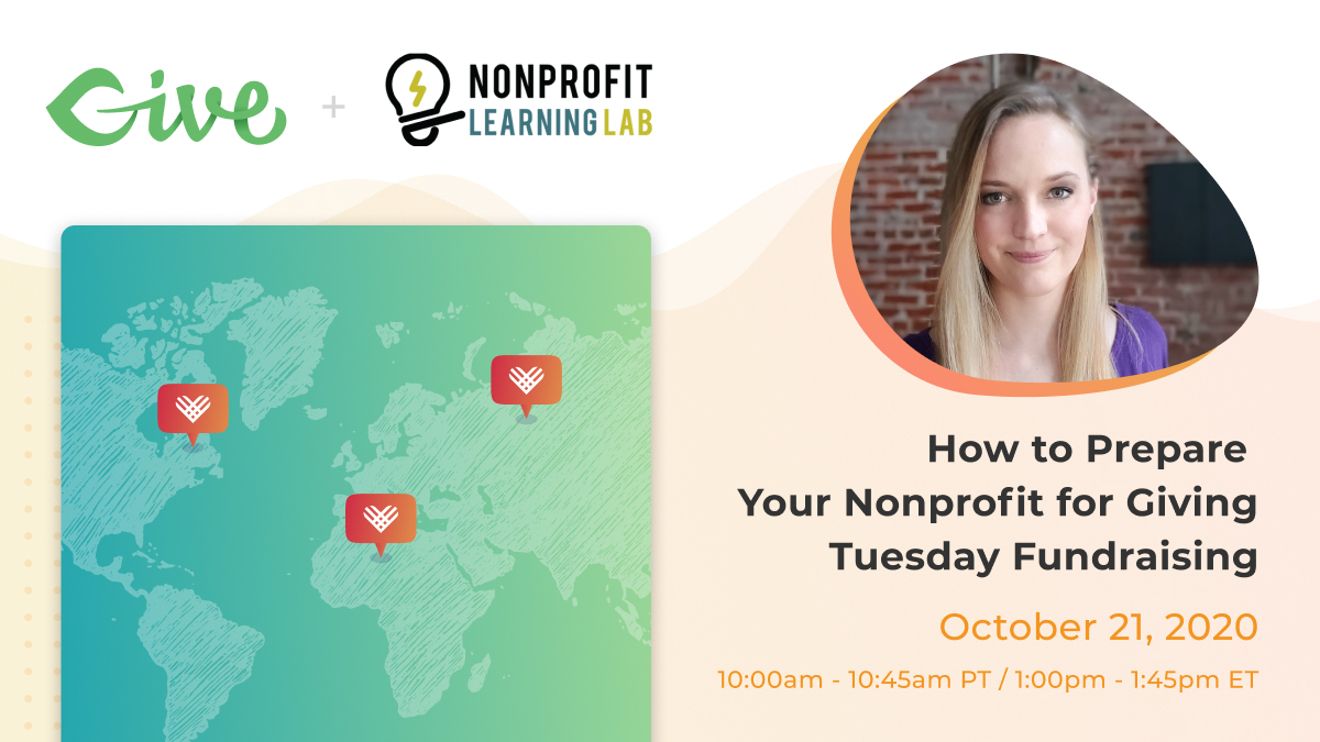 How to Prepare Your Nonprofit for Giving Tuesday Fundraising October 21, 2020 10:00am - 10:45am PT / 1:00pm - 1:45pm ET
