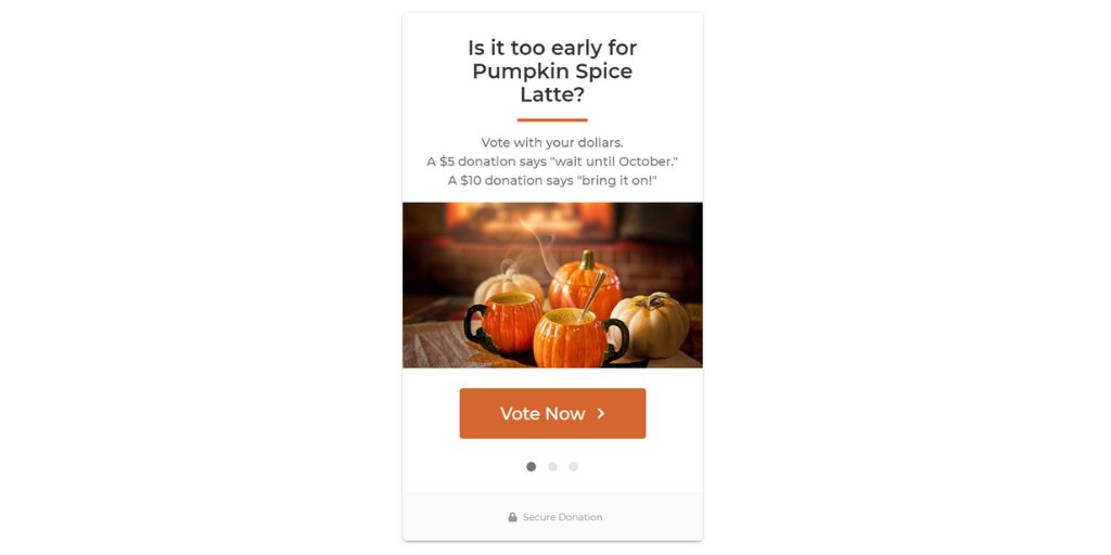 Is it too early for pumpkin spice? Vote with your donation.